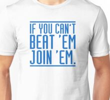If you can't beat 'em, join 'em. Unisex T-Shirt