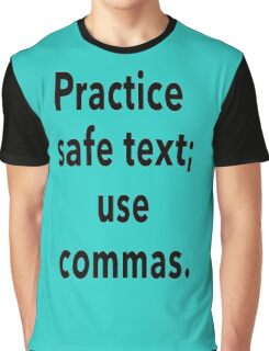 Practice Safe Text, Use Commas. Graphic T-Shirt