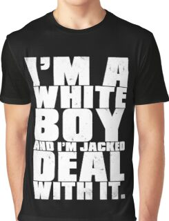 I'm a White Boy and I'm Jacked Deal With It. Graphic T-Shirt