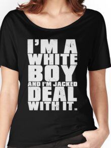 I'm a White Boy and I'm Jacked Deal With It. Women's Relaxed Fit T-Shirt
