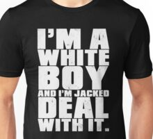 I'm a White Boy and I'm Jacked Deal With It. Unisex T-Shirt