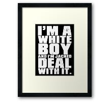 I'm a White Boy and I'm Jacked Deal With It. Framed Print