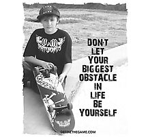 Don't let your biggest obstacle in life be yourself. Photographic Print