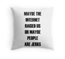 Maybe the Internet Raised Us Throw Pillow
