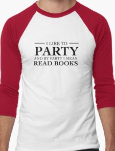 I like to party and by party I mean read books Men's Baseball ¾ T-Shirt
