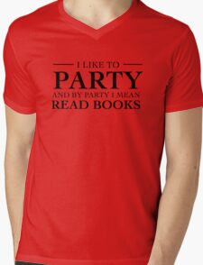 I like to party and by party I mean read books Mens V-Neck T-Shirt