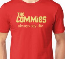 The Commies Always Say Die Unisex T-Shirt