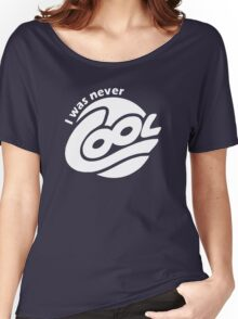 I Was Never Cool Women's Relaxed Fit T-Shirt