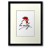 Be cocky Framed Print