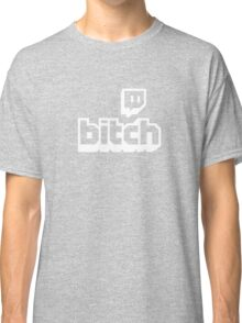 Streaming Bitch Twitch Classic T-Shirt