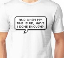 Have I Done Enough? Unisex T-Shirt