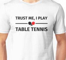 Trust me, I play table tennis Unisex T-Shirt