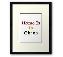Home Is In Ghana  Framed Print
