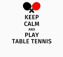 Keep Calm and Play Table Tennis Unisex T-Shirt
