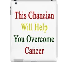 This Ghanaian Will Help You Overcome Cancer  iPad Case/Skin