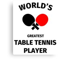 World's Greatest Table Tennis Player Canvas Print