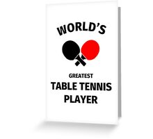 World's Greatest Table Tennis Player Greeting Card