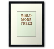 Build More Trees (font 1) Framed Print