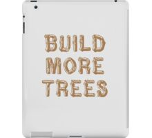 Build More Trees (font 1) iPad Case/Skin
