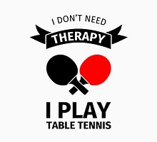 I don't need therapy, I play table tennis Unisex T-Shirt