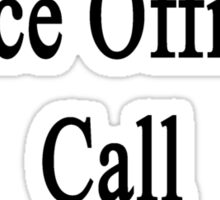 Want A Great Police Officer? Call My Daughter  Sticker