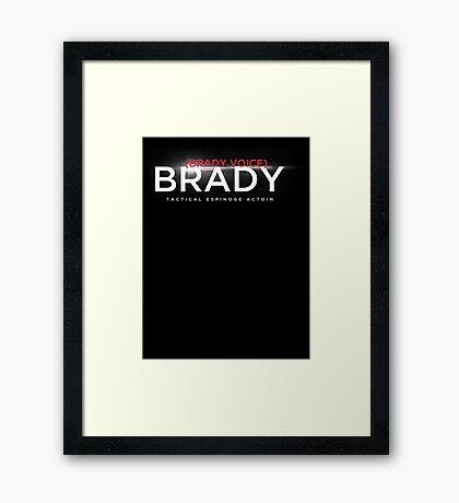 (brady voice) Brady Framed Print