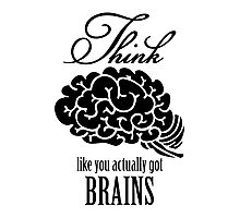 Think like you got a brain Photographic Print