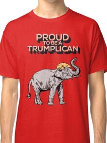 Proud To Be A Trumplican #DonaldTrump #DonaldTrump2016 #TrumpForPresident #TrumpTrain Classic T-Shirt