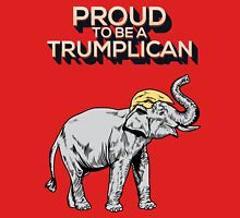 Proud To Be A Trumplican #DonaldTrump #DonaldTrump2016 #TrumpForPresident #TrumpTrain Unisex T-Shirt