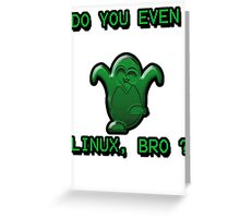 LINUX BRO Greeting Card