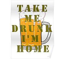TAKE ME DRUNK I'M HOME Poster