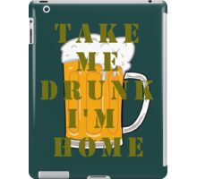 TAKE ME DRUNK I'M HOME iPad Case/Skin