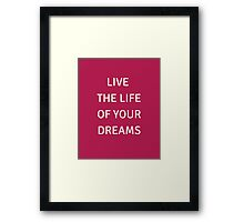 LIVE THE LIFE OF YOUR DREAMS Framed Print
