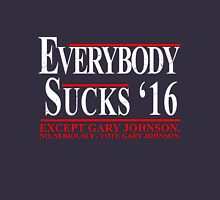 Everybody Sucks 2016 Except Gary Johnson Unisex T-Shirt