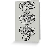 See no evil, hear no evil, speak no evil Greeting Card