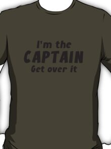 I'm The Captain Get Over It T-Shirt