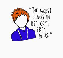 The worst things in  life come free to us Classic T-Shirt