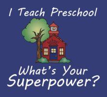 I Teach Preschool What's Your Superpower T-shirt by scheme710