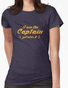 I'm The Captain Get Over It Womens Fitted T-Shirt