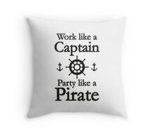 Work Like A Captain Party Like A Pirate Throw Pillow