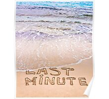 Last Minute written on sand, being washed away by waves Poster