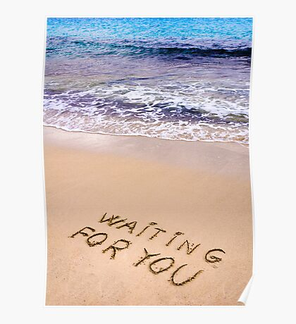 Waiting for you  written in a sandy tropical beach Poster