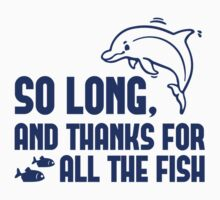 So Long And Thanks For All The Fish by DesignFactoryD