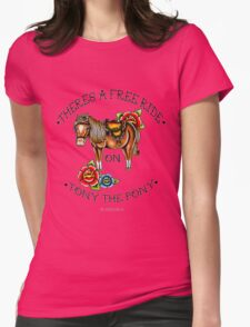 There's a free ride on Tony the Pony Womens Fitted T-Shirt