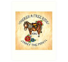 There's a free ride on Tony the Pony Art Print