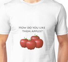 How do you like them apples? Unisex T-Shirt
