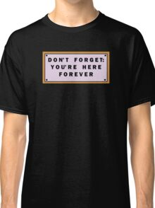 Don't forget, you're here forever Classic T-Shirt