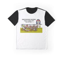GREYHOUND RACING. DON'T COME LAST TOO OFTEN... Graphic T-Shirt