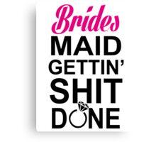 BRIDES MAID GETTING SHIT DONE Canvas Print