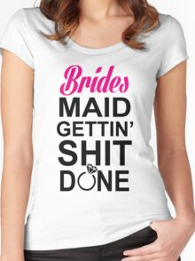 BRIDES MAID GETTING SHIT DONE Women's Fitted Scoop T-Shirt